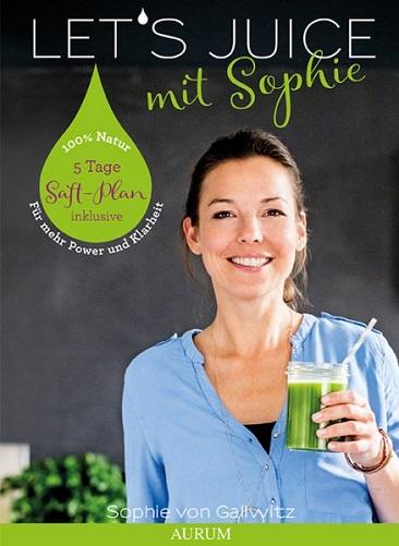 Literaturtipp Slow Juicer: Let's Juice mit Sophie: Power für den Darm - Klarheit für den Geist