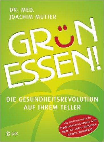Unser Literaturtipp für deinen Slow Juicer: Grün Essen! Die Gesundheitsrevolution auf Ihrem Teller
