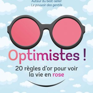 Optimistes! 20 règles d'or pour voir la vie en rose