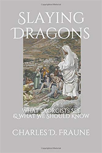 Slaying Dragons: What Exorcists See and What You Should Know Charles D. Fraune