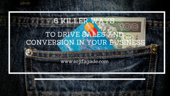 6 Killer Ways to Drive Sales and Conversion in Your Business
