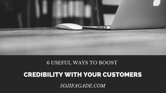 6 useful ways to boost credibility with your customers
