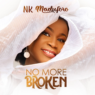 [Music + Video]: No More Broken – NK Maduforo