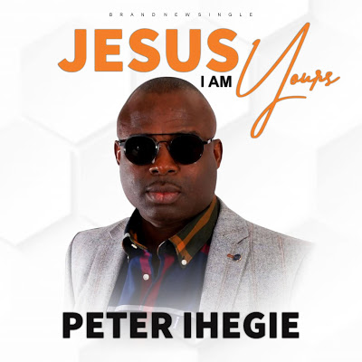 [Music + Video]: Jesus I Am Yours – Peter Ihegie