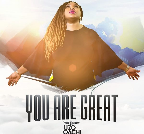 [Music + Video] You Are Great – Uzo Oachi
