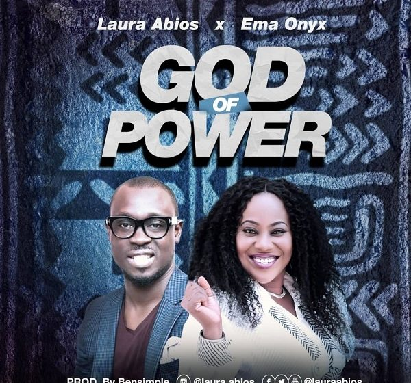 [Music]: God Of Power – Laura Abios Ft. Ema Onyx