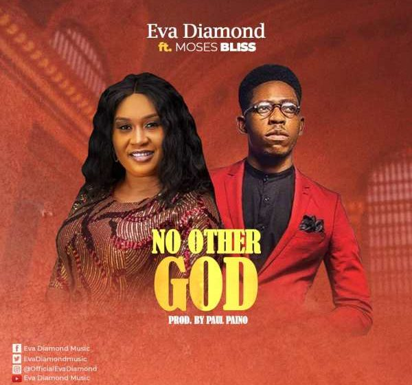 [Music + Video] No Other God – Eva Diamond Ft. Moses Bliss