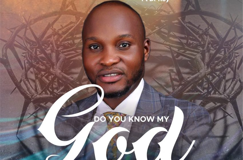 Music: DO YOU KNOW MY GOD – David Dayo