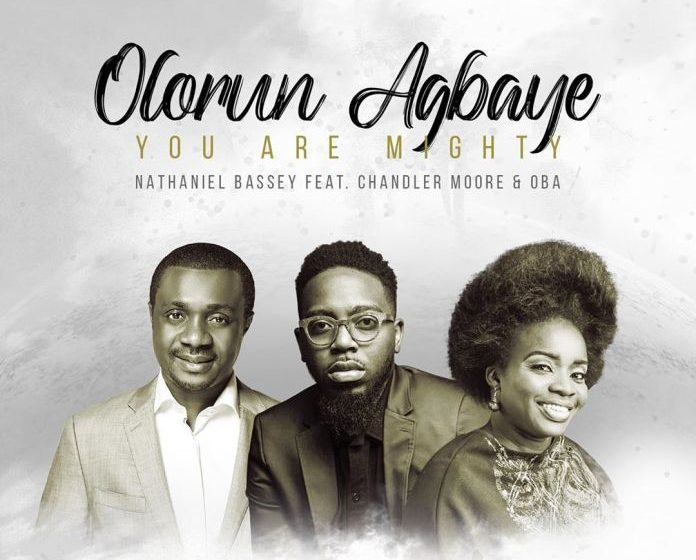[MUSIC] Nathaniel Bassey – Olorun Agbaye (You Are Mighty) (Ft. Chandler Moore & Oba)