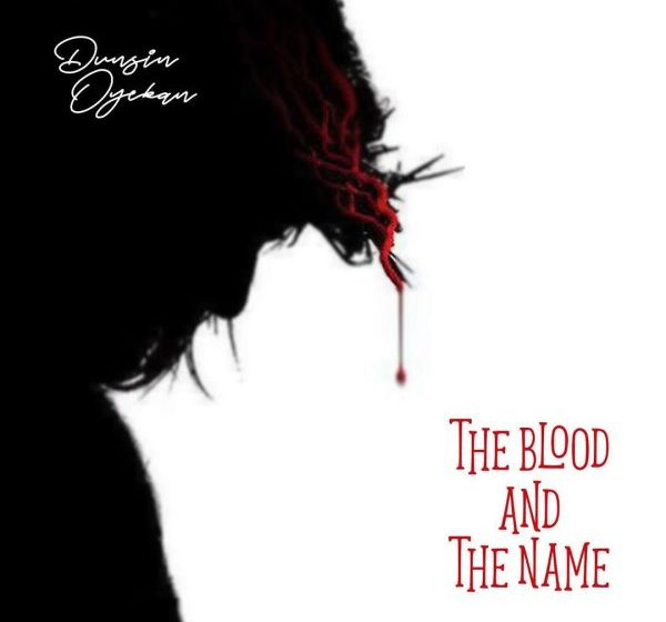 [Music + Video] The Blood And The Name – Dunsin Oyekan
