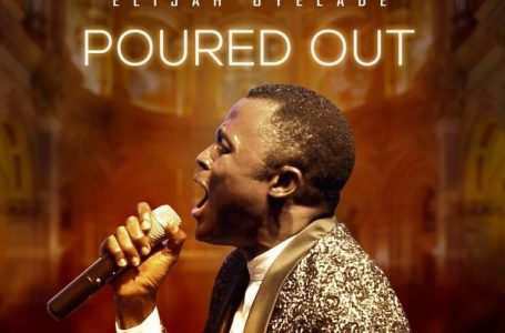 DOWNLOAD Music: Elijah Oyelade – Poured Out