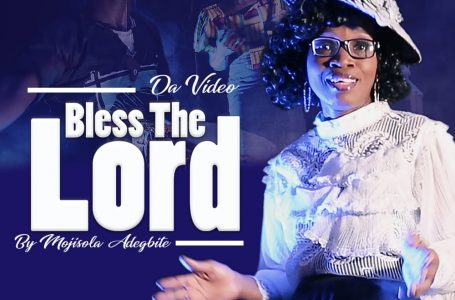 "SEASONED GOSPEL MUSIC MINISTER, MOJISOLA ADEGBITE RELEASES ""BLESS THE LORD"" MUSIC VIDEO"
