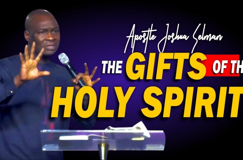 The Gifts of the Spirit by Apostle Joshua Selman