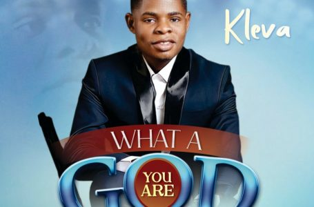 DOWNLOAD Music: Kleva –  What A God You Are