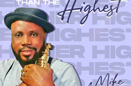 Music: Higher Than The Highest – Mike Aremu