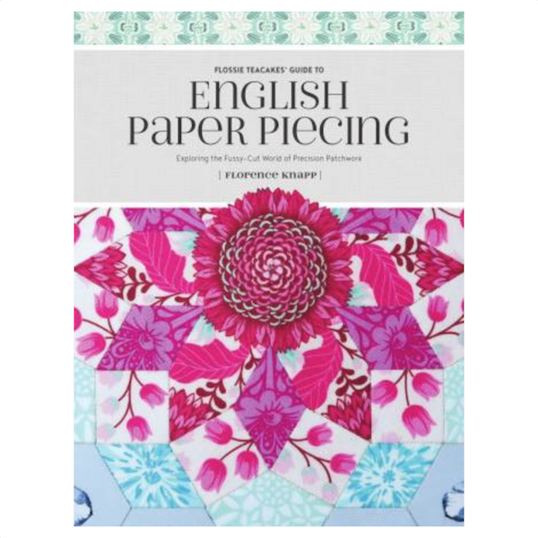 Florence Knapp Flossie Teacakes Guide to English Paper Piecing