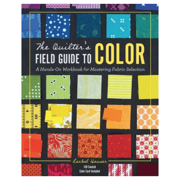 Speich Design Quilters Field Guide to Color Rachel Hauser
