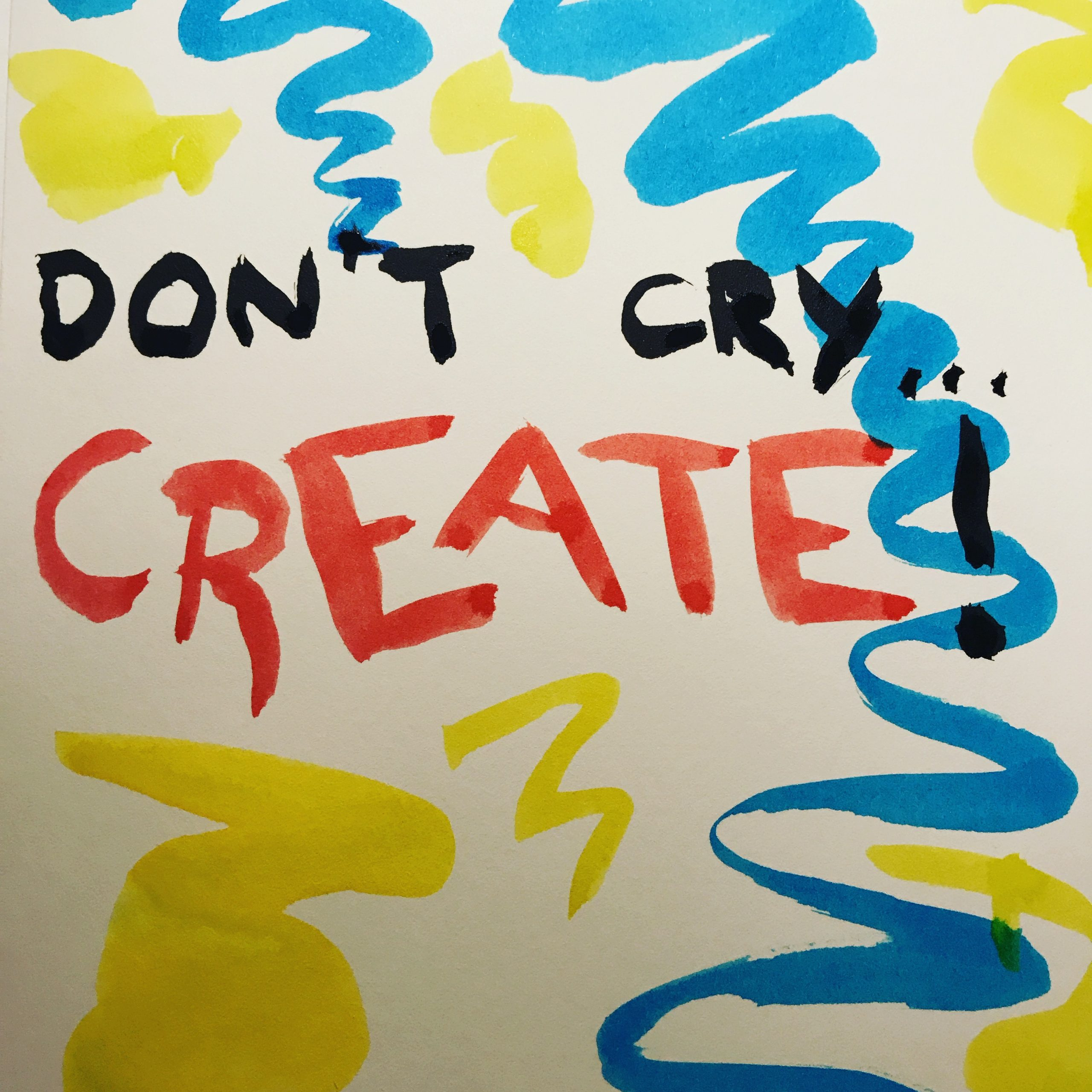 Don't cry… Create!