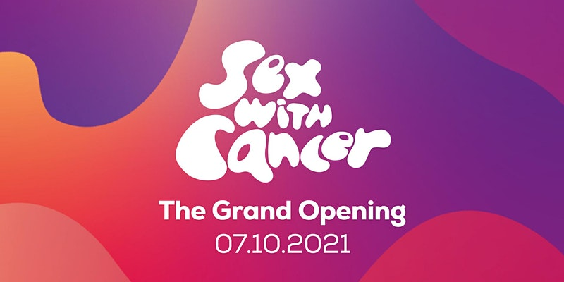 Sex with Cancer – The Grand Opening (Book Now!)