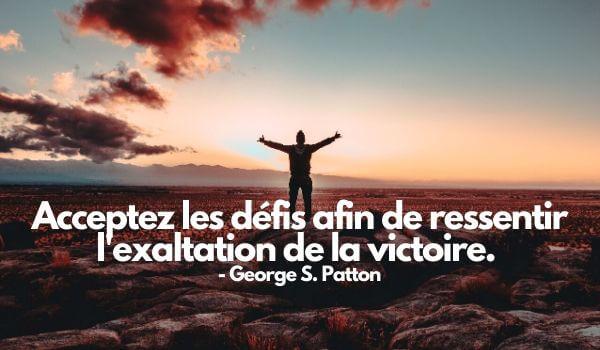 citation motivation : Acceptez les défis afin de ressentir l'exaltation de la victoire.- George S. Patton