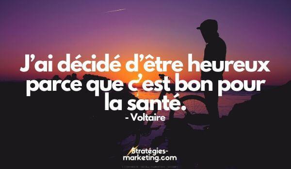 citation motivation : « J'ai décidé d'être heureux parce que c'est bon pour la santé.  » Voltaire