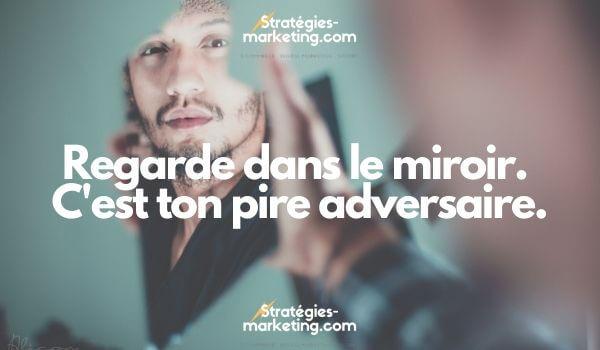 citation motivation :Regarde dans le miroir. C'est ton pire adversaire.