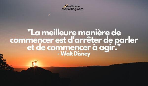 """citation motivation : """"La meilleure manière de commencer est d'arrêter de parler et de commencer à agir."""" - Walt Disney"""