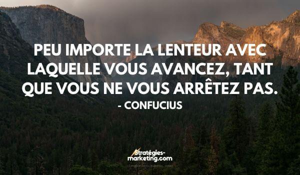 citation motivation : Peu importe la lenteur avec laquelle vous avancez, tant que vous ne vous arrêtez pas. - Confucius