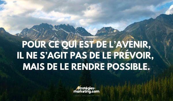 citation motivation :Pour ce qui est de l'avenir, il ne s'agit pas de le prévoir, mais de le rendre possible.