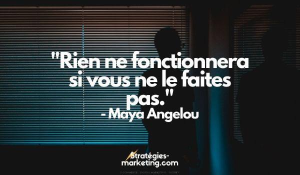 """citation motivation :""""Rien ne fonctionnera si vous ne le faites pas."""" - Maya Angelou"""
