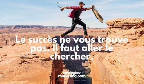 citation motivation : Le succès ne vous trouve pas. Il faut aller le chercher.