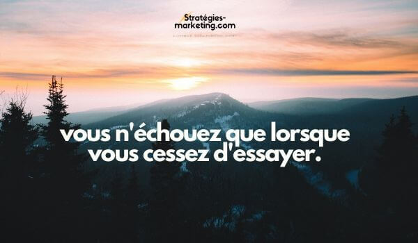 citation motivation : vous n'échouez que lorsque vous cessez d'essayer.