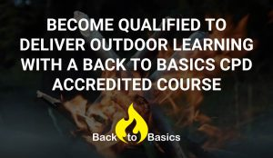 Become a Qualified Outdoor Learning Instructor with Back to Basics