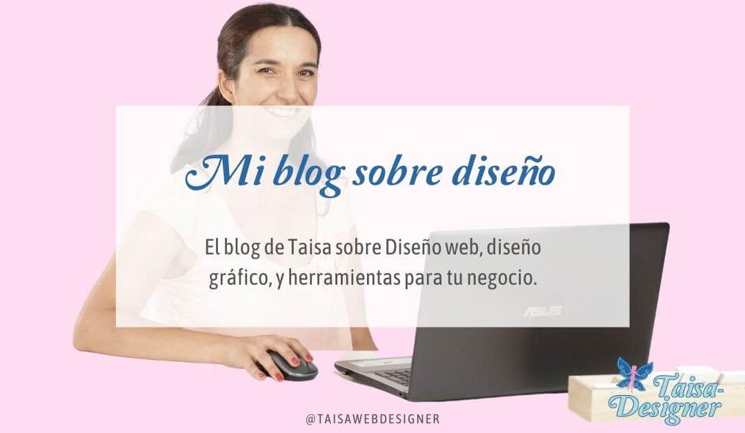 Mi blog de diseño - Blog de Taisa sobre diseño web, diseño gráfico, y herramientas para emprendedoras