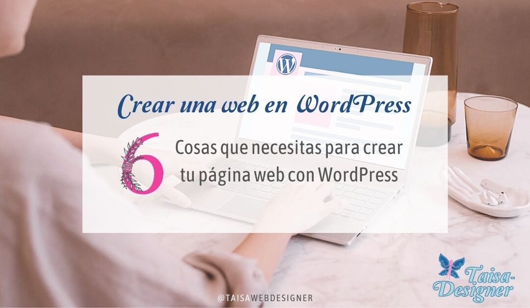 Cómo crear una página web con WordPress - 6 cosas que necesitas para hacerlo