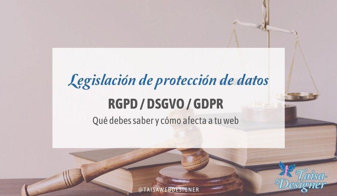 RGPD, GDPR, DSGVO - La ley de protección de datos europea cómo afecta a tu web