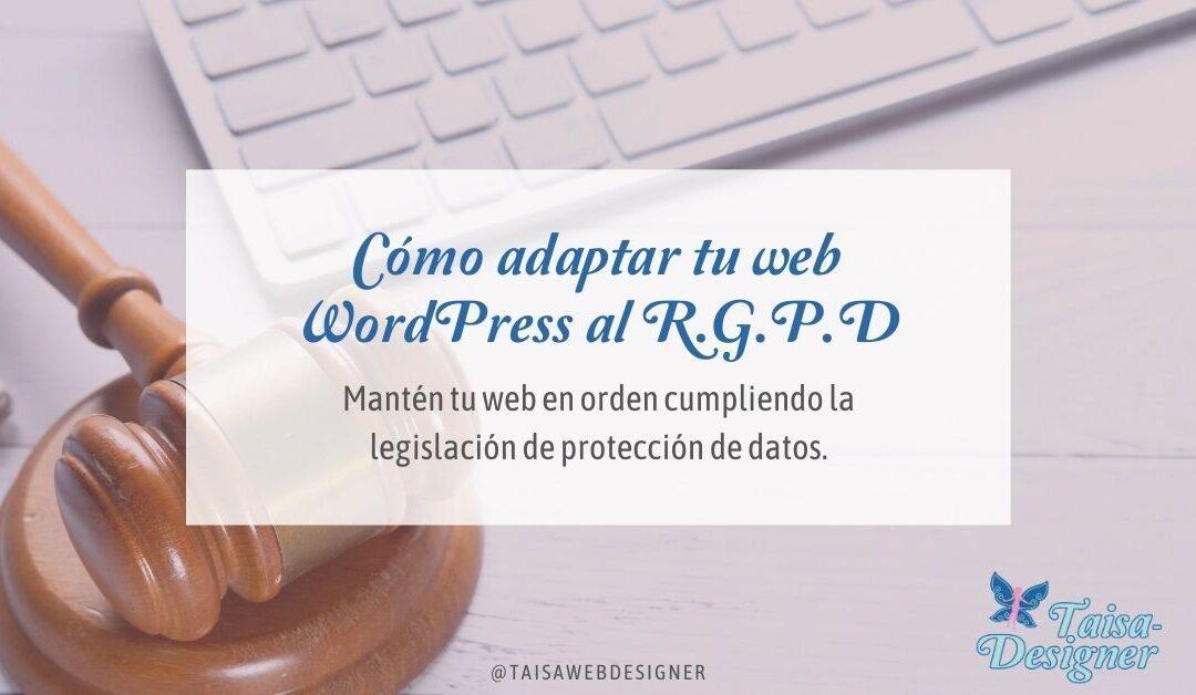 Cómo adaptar web al RGPD - Como tener tu web wordpress adaptada a la ley de protección de datos y legal.