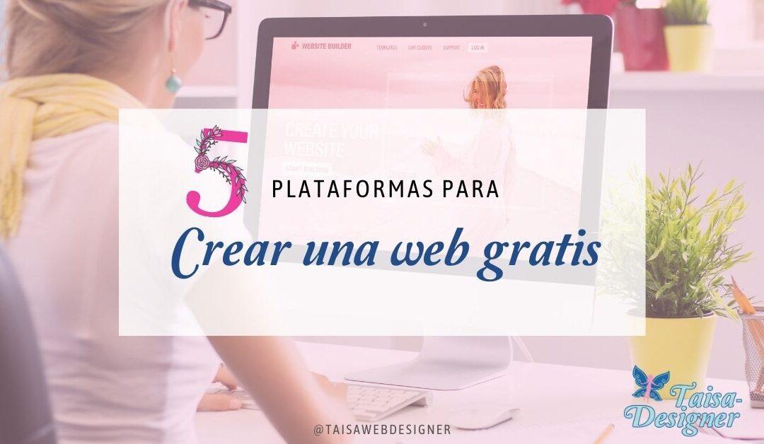 5 plataformas para crear una web gratis y consejos que debes tener en cuenta al elegir la plataforma