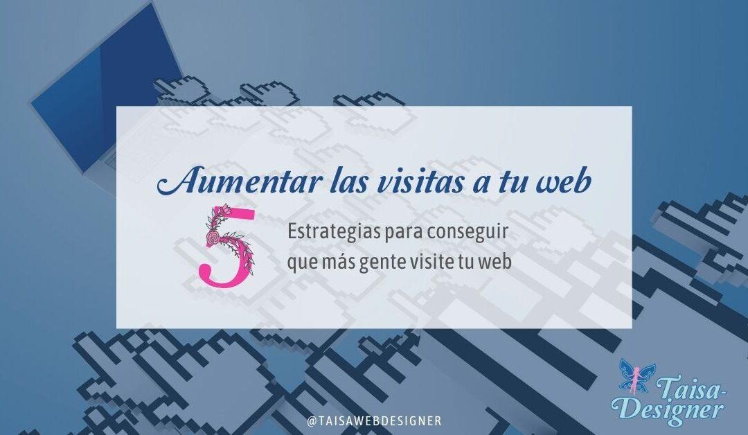Cómo aumentar las visitas a mi web: 5 Estrategias | Taisa-Designer