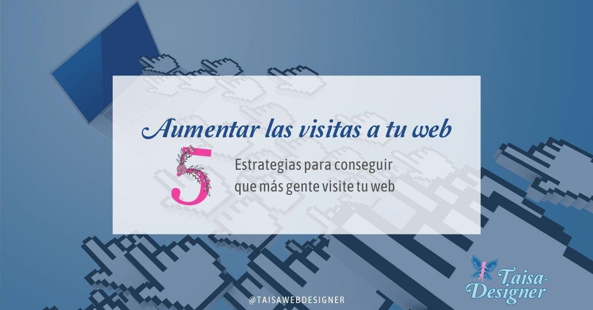Cómo aumentar las visitas a mi web: 5 Estrategias   Taisa-Designer