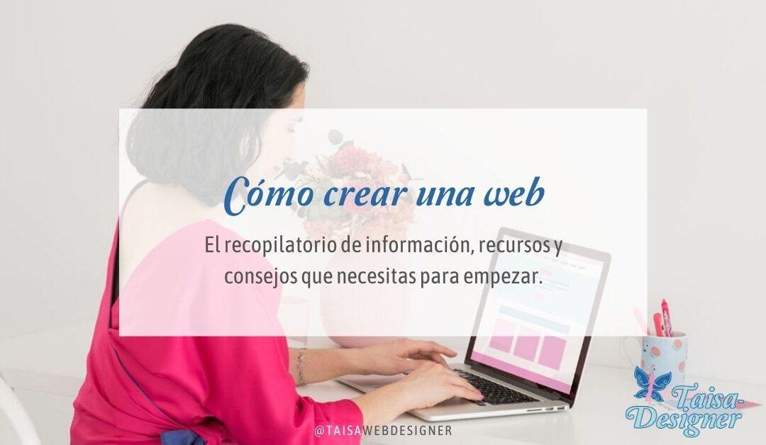 Cómo crear una web: Recopilatorio de información, recursos y consejos que necesitas para empezar.