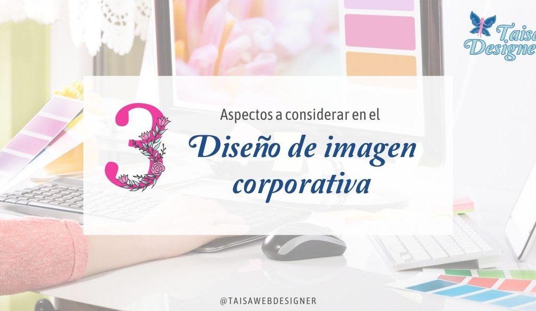 Diseño de imagen corporativa: 3 aspectos que debe incluir para su aplicación a la web.