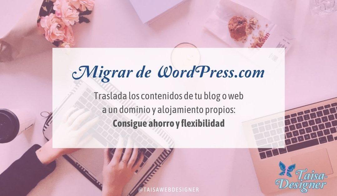 Migrar de WordPress.com Traslada los contenidos de tu blog o web a un dominio y alojamiento propios: Consigue ahorro y flexibilidad