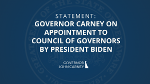 STATEMENT: Governor Carney on Appointment to Council of Governors by President Biden