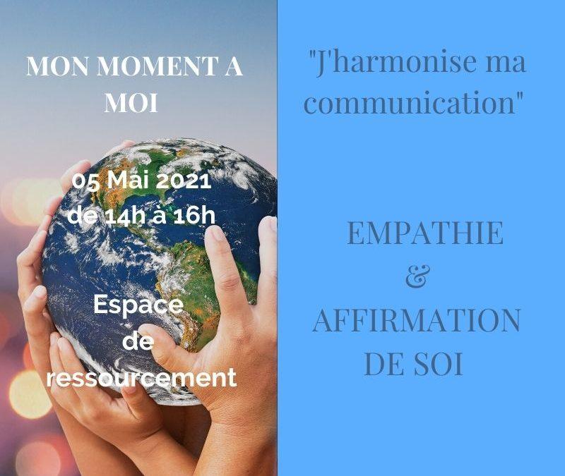 Mon Moment à Moi: « J'harmonise ma communication » – EMPATHIE & AFFIRMATION DE SOI