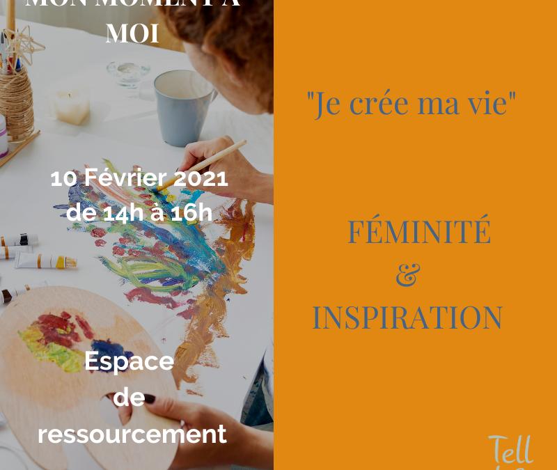 Mon Moment à Moi: « Je crée ma vie » – FÉMINITÉ & INSPIRATION