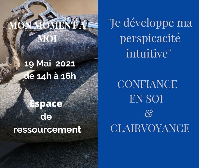 Mon Moment à Moi: « Je développe ma perspicacité intuitive» – CONFIANCE EN SOI & CLAIRVOYANCE