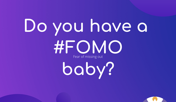 Do you have a #FOMO baby? (fear of missing out)