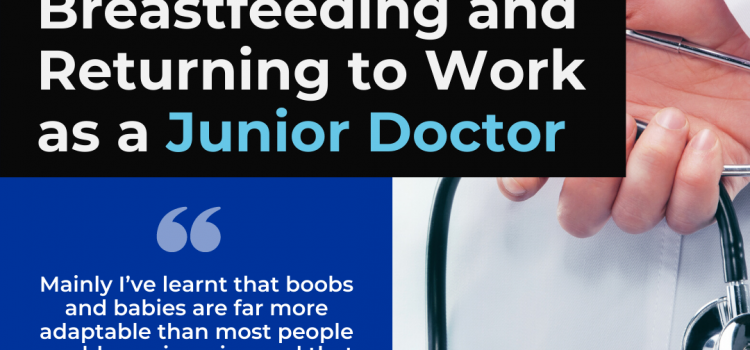 Breastfeeding and Returning to Work as a Junior Doctor