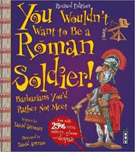 You Wouldn't Want to be a Roman Soldier Book